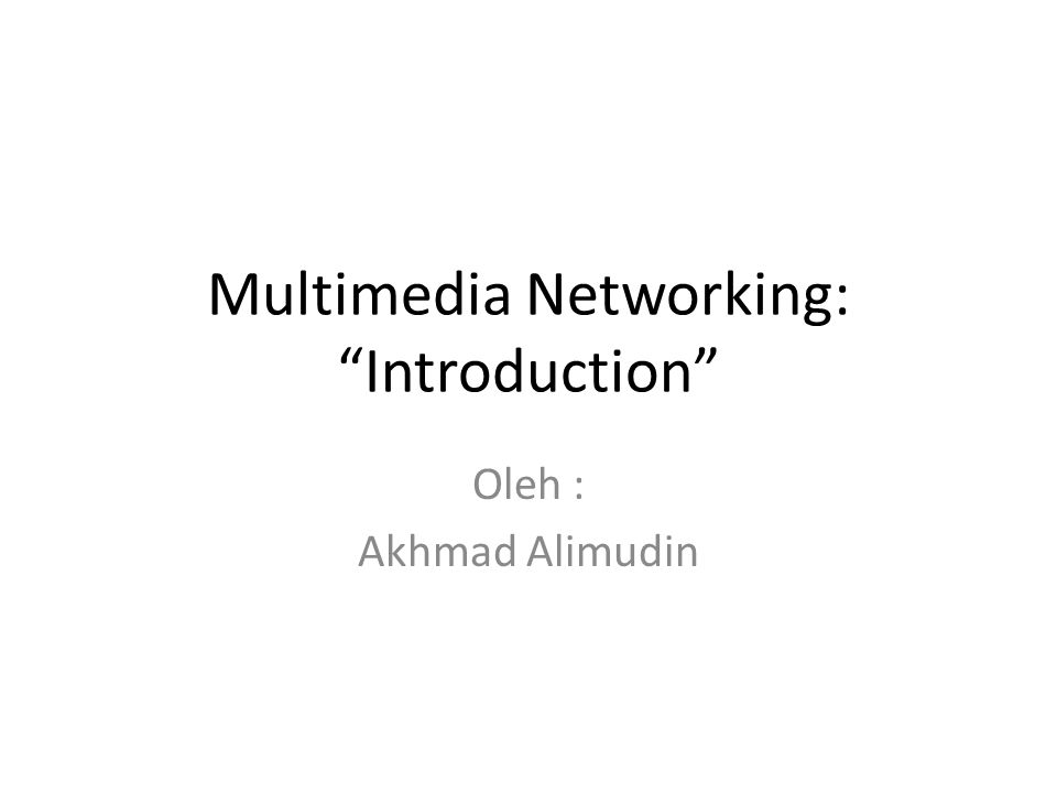 "Multimedia Networking: ""Introduction"" Oleh : Akhmad Alimudin"