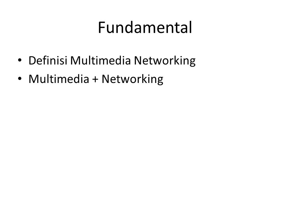 Fundamental Definisi Multimedia Networking Multimedia + Networking