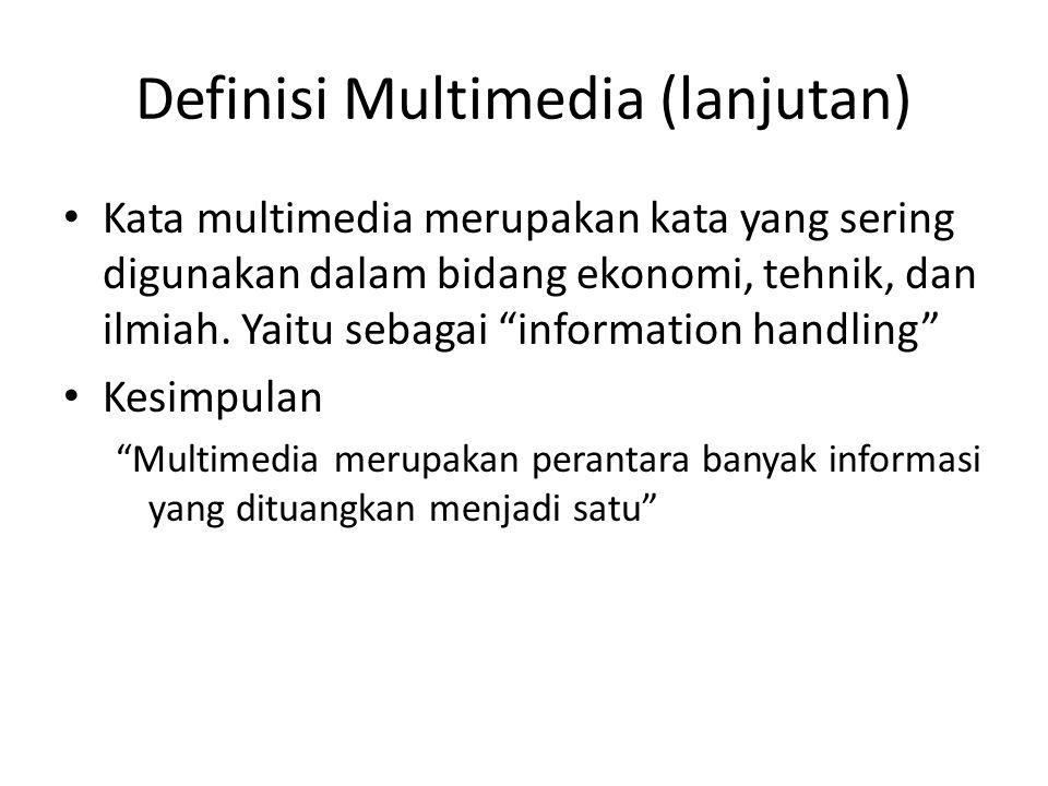 """Definisi Multimedia (lanjutan) Kata multimedia merupakan kata yang sering digunakan dalam bidang ekonomi, tehnik, dan ilmiah. Yaitu sebagai """"informati"""