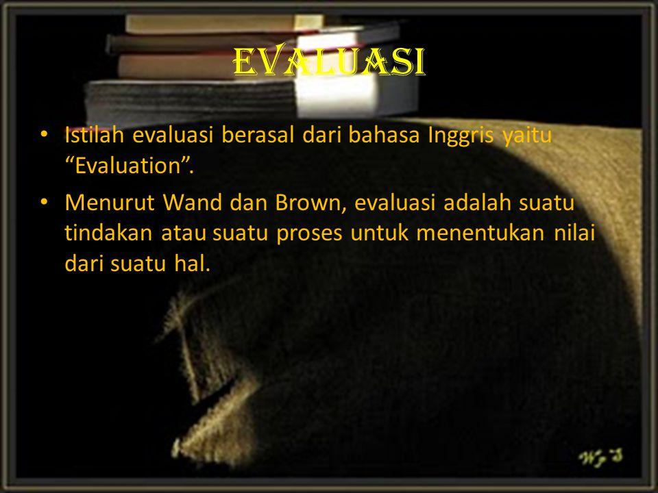 """EVALUASI Istilah evaluasi berasal dari bahasa Inggris yaitu """"Evaluation"""". Menurut Wand dan Brown, evaluasi adalah suatu tindakan atau suatu proses unt"""
