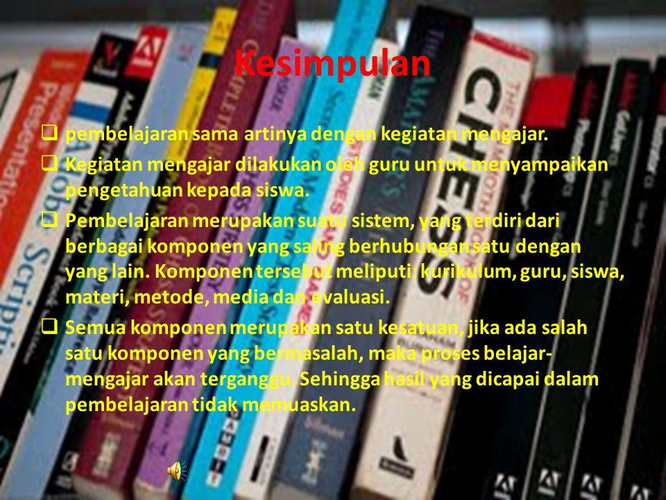 Kesimpulan ppembelajaran sama artinya dengan kegiatan mengajar. KKegiatan mengajar dilakukan oleh guru untuk menyampaikan pengetahuan kepada siswa