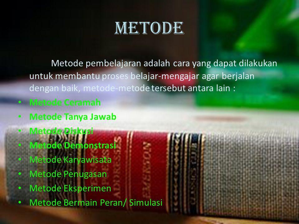 METODE Metode pembelajaran adalah cara yang dapat dilakukan untuk membantu proses belajar-mengajar agar berjalan dengan baik, metode-metode tersebut a