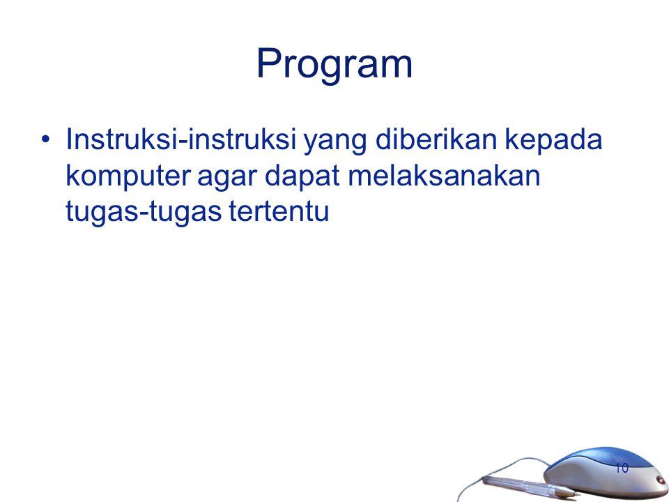 10 Program Instruksi-instruksi yang diberikan kepada komputer agar dapat melaksanakan tugas-tugas tertentu