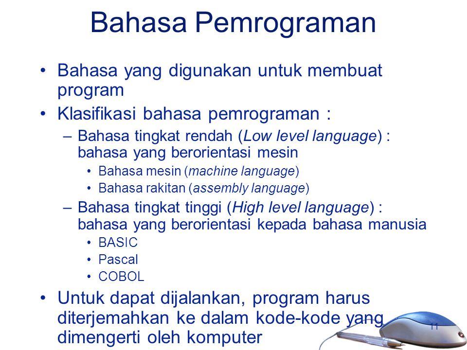 11 Bahasa Pemrograman Bahasa yang digunakan untuk membuat program Klasifikasi bahasa pemrograman : –Bahasa tingkat rendah (Low level language) : bahas