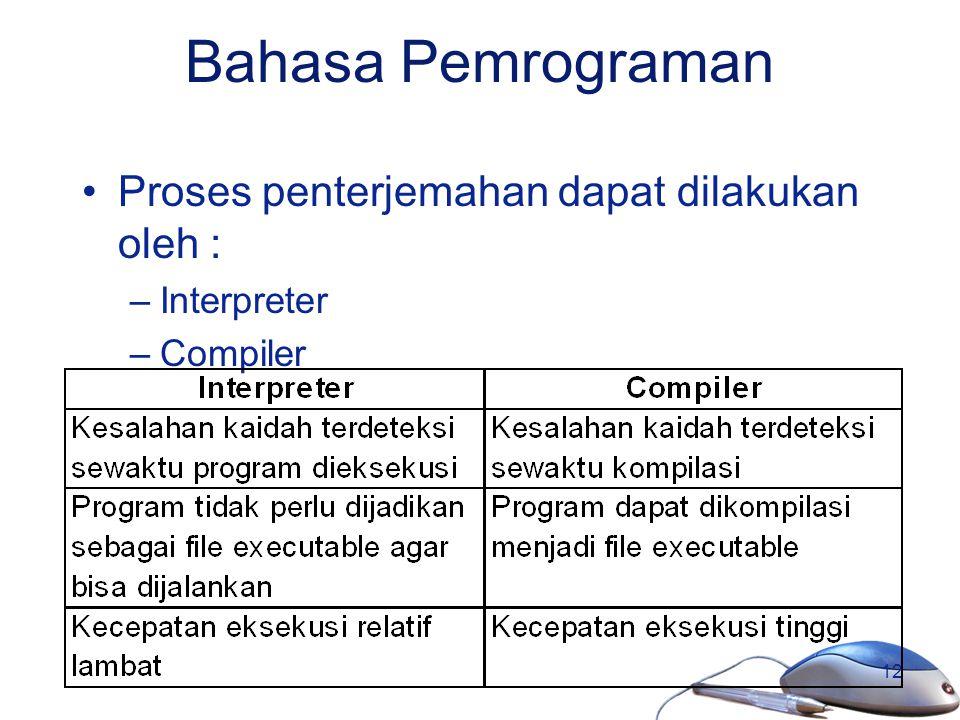 12 Bahasa Pemrograman Proses penterjemahan dapat dilakukan oleh : –Interpreter –Compiler