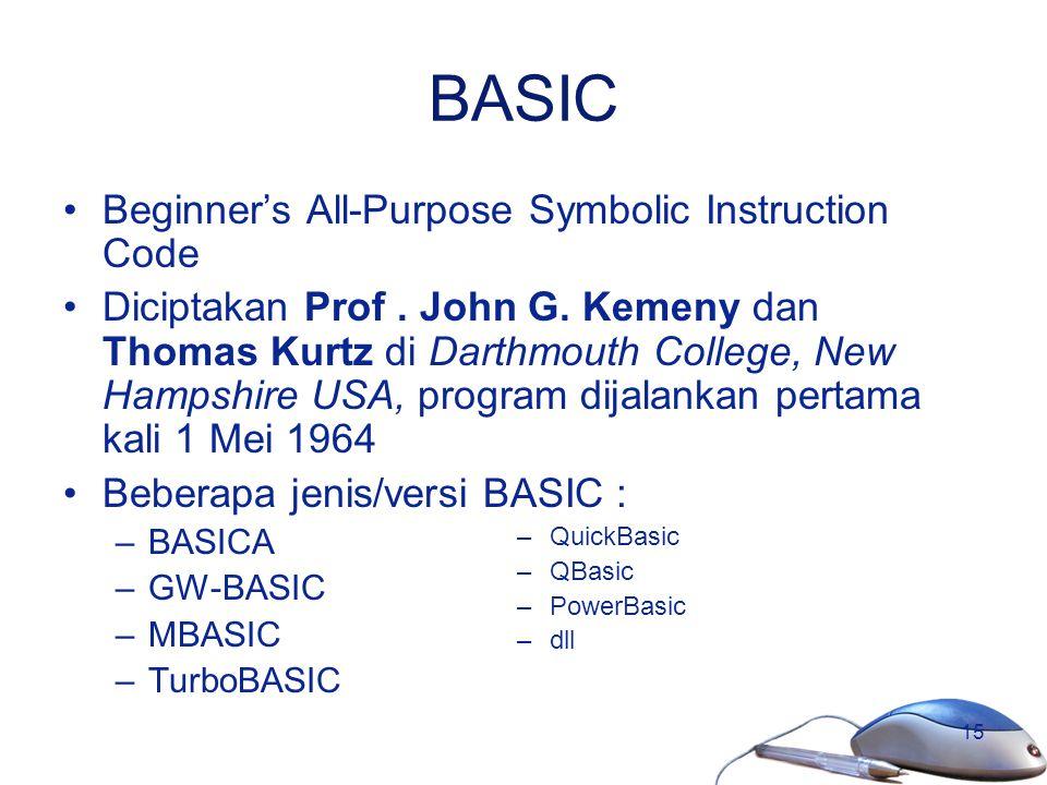 15 BASIC Beginner's All-Purpose Symbolic Instruction Code Diciptakan Prof. John G. Kemeny dan Thomas Kurtz di Darthmouth College, New Hampshire USA, p