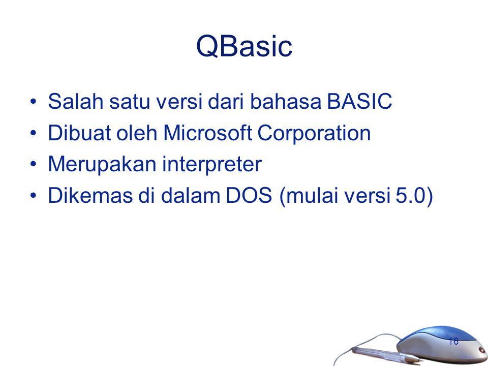 16 QBasic Salah satu versi dari bahasa BASIC Dibuat oleh Microsoft Corporation Merupakan interpreter Dikemas di dalam DOS (mulai versi 5.0)