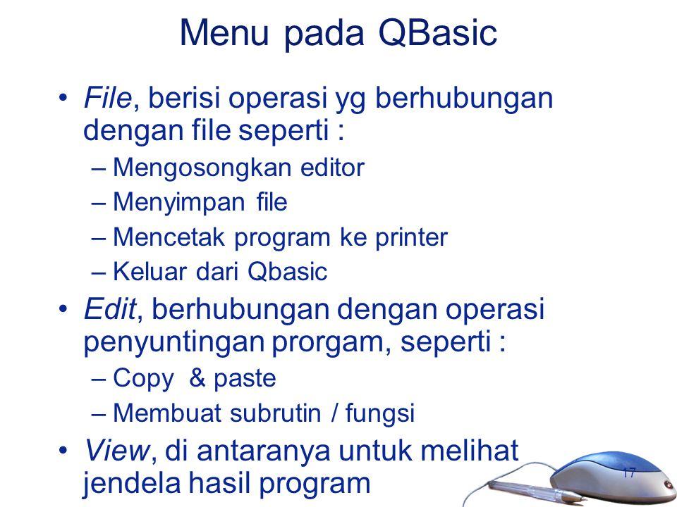 17 Menu pada QBasic File, berisi operasi yg berhubungan dengan file seperti : –Mengosongkan editor –Menyimpan file –Mencetak program ke printer –Kelua