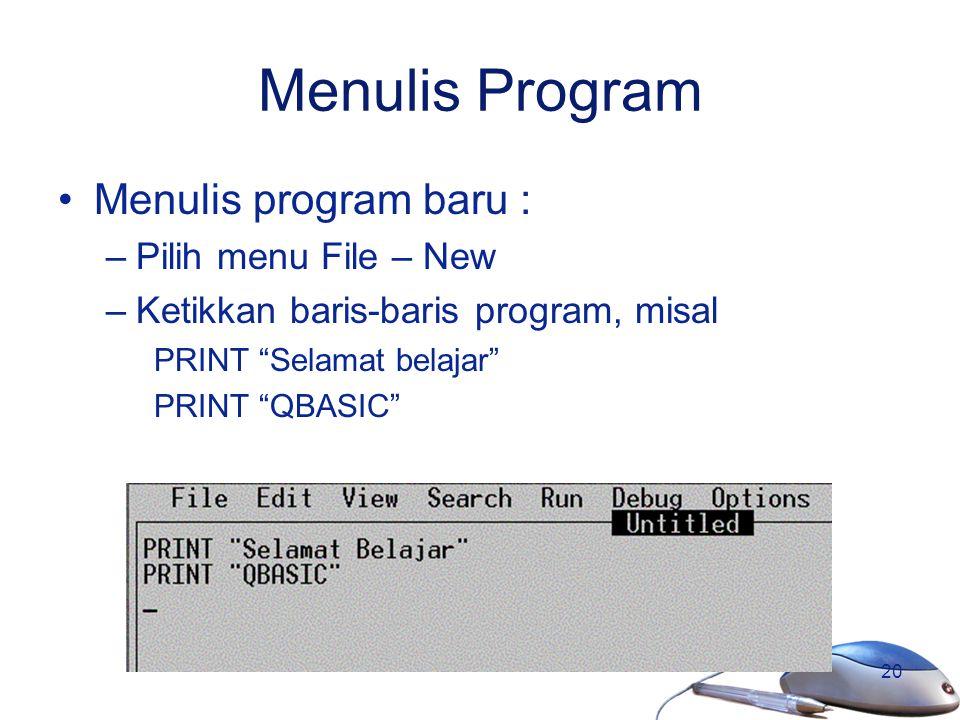"20 Menulis Program Menulis program baru : –Pilih menu File – New –Ketikkan baris-baris program, misal PRINT ""Selamat belajar"" PRINT ""QBASIC"""
