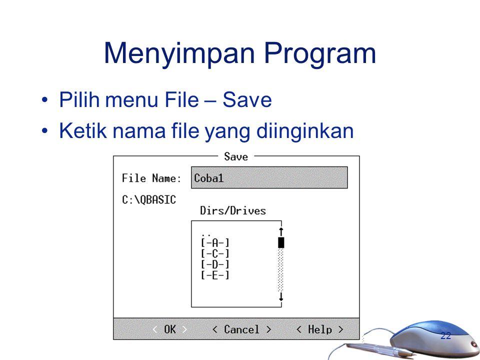 22 Menyimpan Program Pilih menu File – Save Ketik nama file yang diinginkan