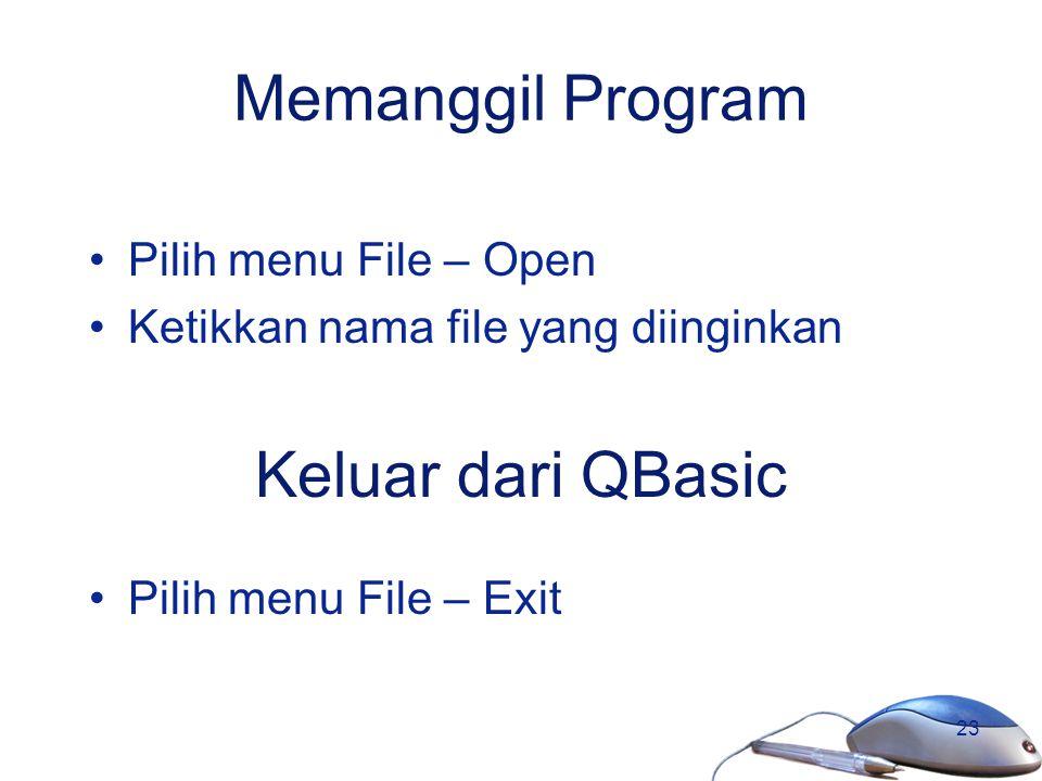 23 Memanggil Program Pilih menu File – Open Ketikkan nama file yang diinginkan Keluar dari QBasic Pilih menu File – Exit