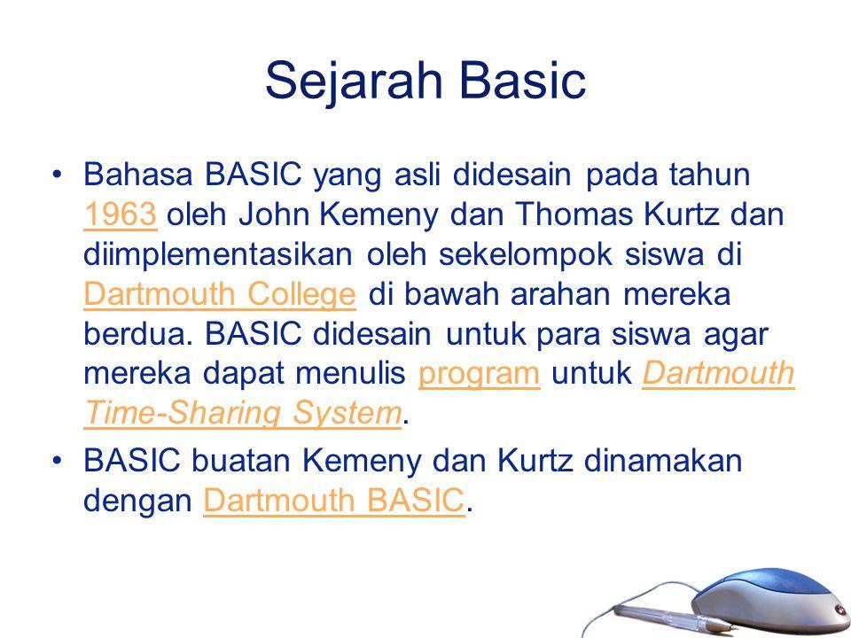 Sejarah Basic Bahasa BASIC yang asli didesain pada tahun 1963 oleh John Kemeny dan Thomas Kurtz dan diimplementasikan oleh sekelompok siswa di Dartmou