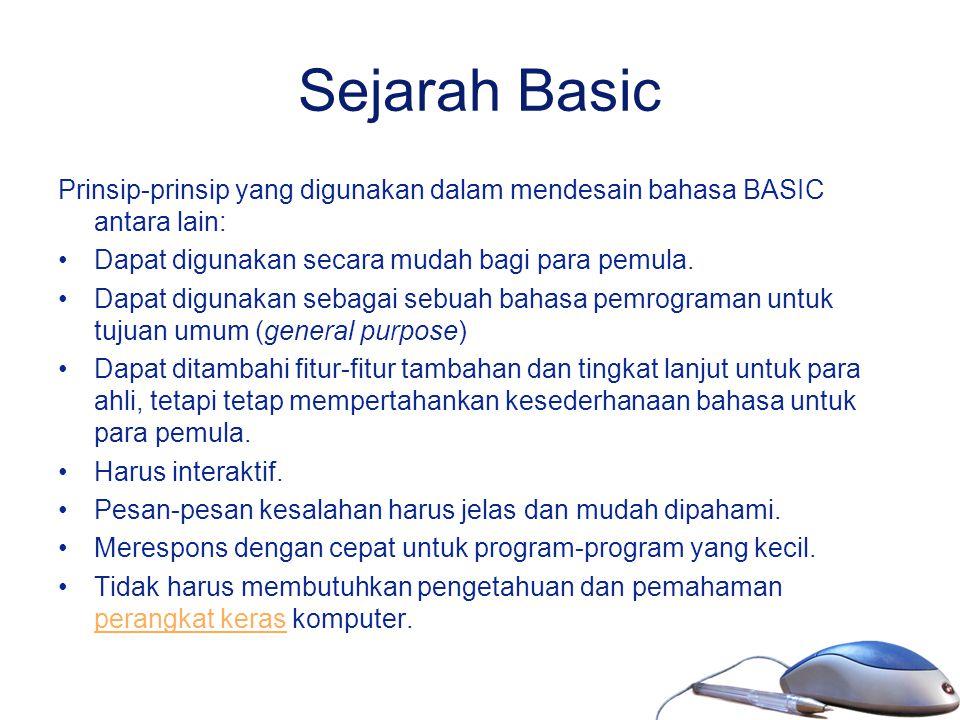 Sejarah Basic Prinsip-prinsip yang digunakan dalam mendesain bahasa BASIC antara lain: Dapat digunakan secara mudah bagi para pemula. Dapat digunakan