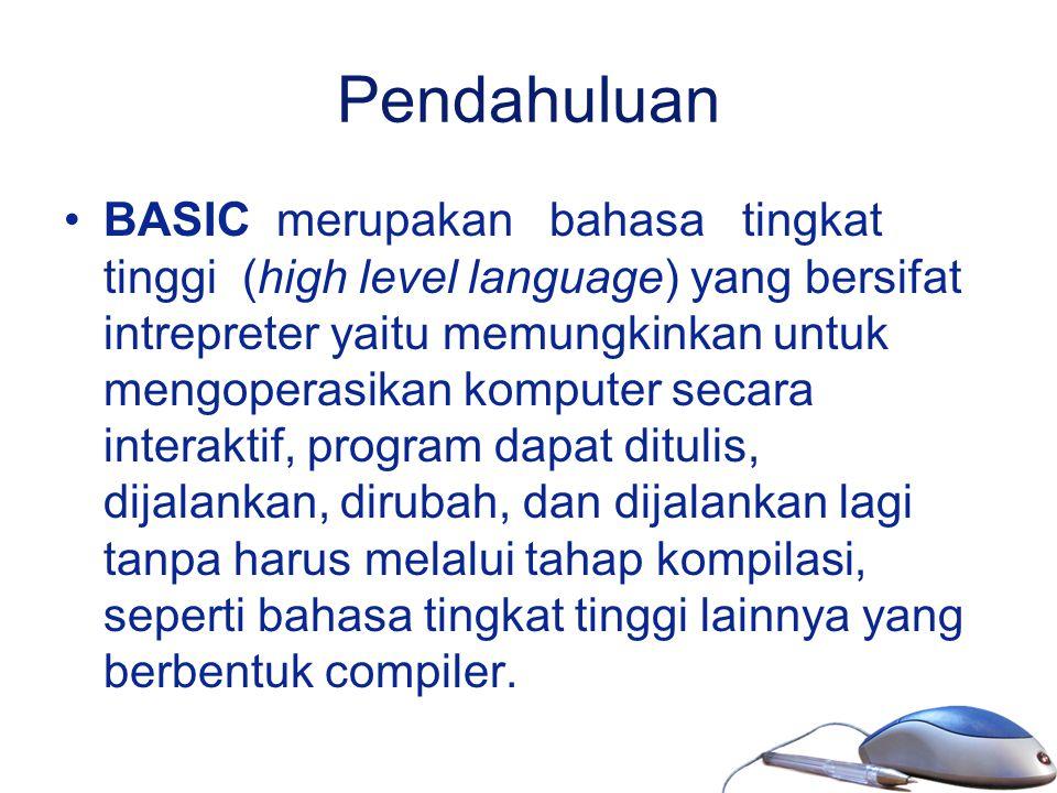 Pendahuluan BASIC merupakan bahasa tingkat tinggi (high level language) yang bersifat intrepreter yaitu memungkinkan untuk mengoperasikan komputer sec