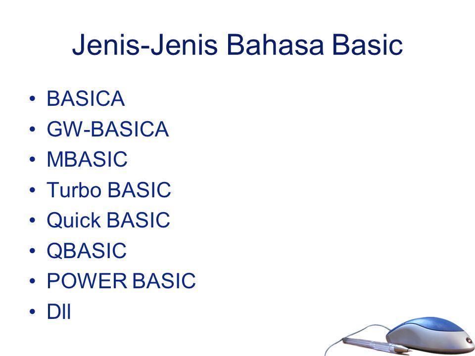 Jenis-Jenis Bahasa Basic BASICA GW-BASICA MBASIC Turbo BASIC Quick BASIC QBASIC POWER BASIC Dll