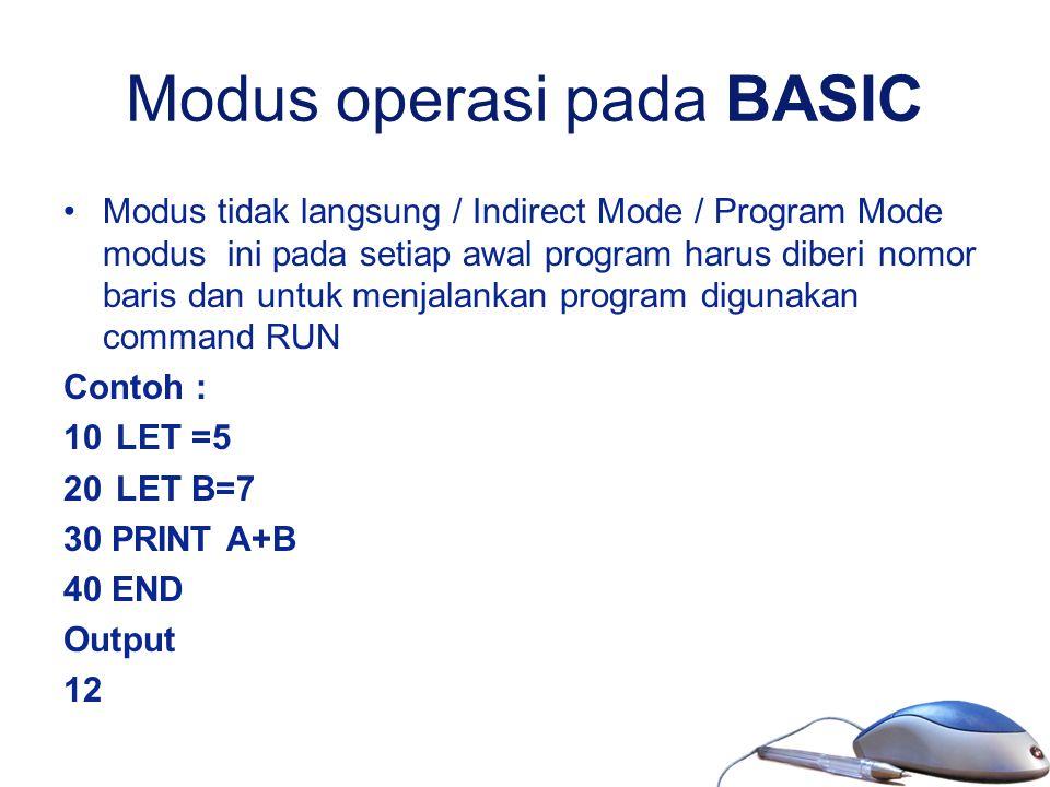 Modus operasi pada BASIC Modus tidak langsung / Indirect Mode / Program Mode modus ini pada setiap awal program harus diberi nomor baris dan untuk men