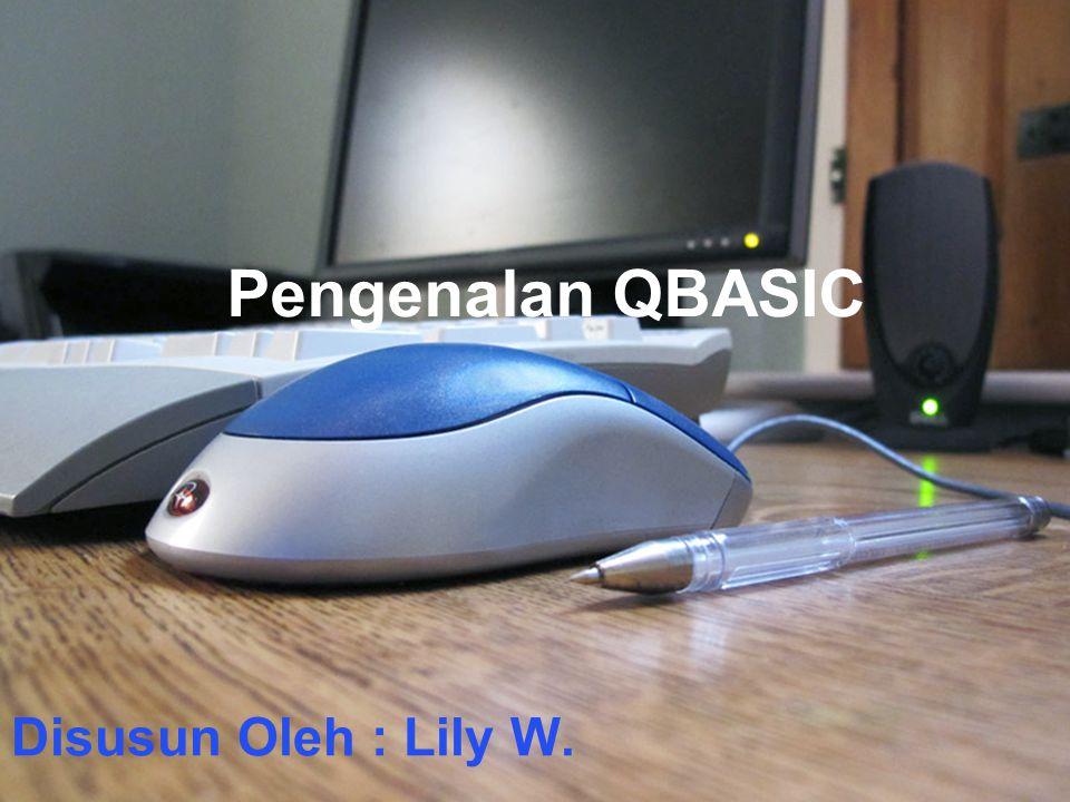 Pengenalan QBASIC Disusun Oleh : Lily W.