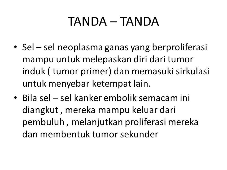 TANDA – TANDA Sel – sel neoplasma ganas yang berproliferasi mampu untuk melepaskan diri dari tumor induk ( tumor primer) dan memasuki sirkulasi untuk