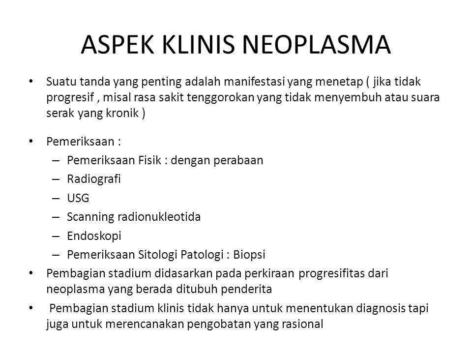 ASPEK KLINIS NEOPLASMA Suatu tanda yang penting adalah manifestasi yang menetap ( jika tidak progresif, misal rasa sakit tenggorokan yang tidak menyem