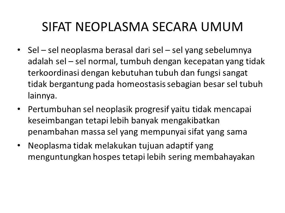 SIFAT NEOPLASMA SECARA UMUM Sel – sel neoplasma berasal dari sel – sel yang sebelumnya adalah sel – sel normal, tumbuh dengan kecepatan yang tidak ter