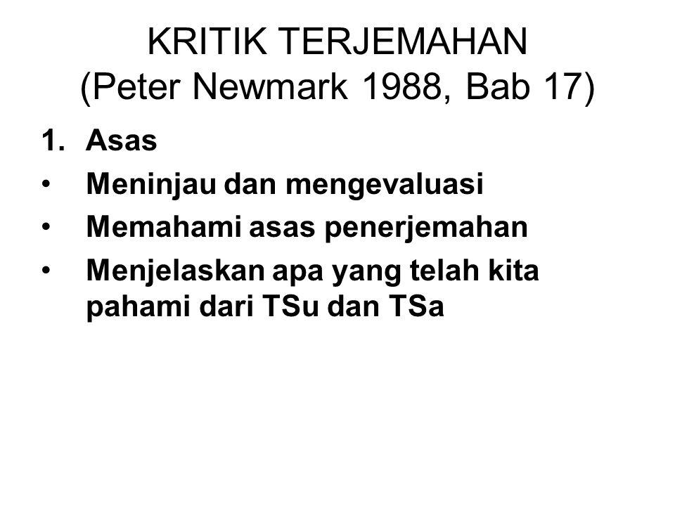 KRITIK TERJEMAHAN (Peter Newmark 1988, Bab 17) 1.Asas Meninjau dan mengevaluasi Memahami asas penerjemahan Menjelaskan apa yang telah kita pahami dari TSu dan TSa
