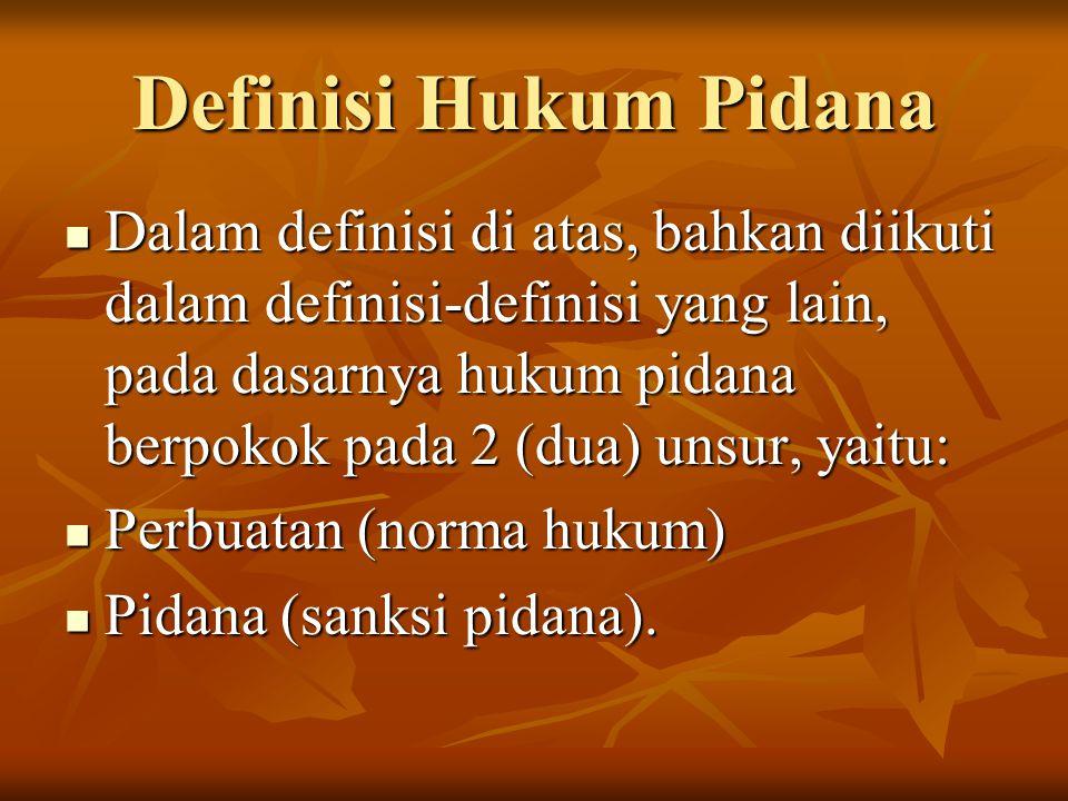 Definisi Hukum Pidana Dalam definisi di atas, bahkan diikuti dalam definisi-definisi yang lain, pada dasarnya hukum pidana berpokok pada 2 (dua) unsur