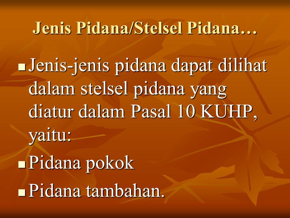 Jenis Pidana/Stelsel Pidana… Jenis-jenis pidana dapat dilihat dalam stelsel pidana yang diatur dalam Pasal 10 KUHP, yaitu: Jenis-jenis pidana dapat di