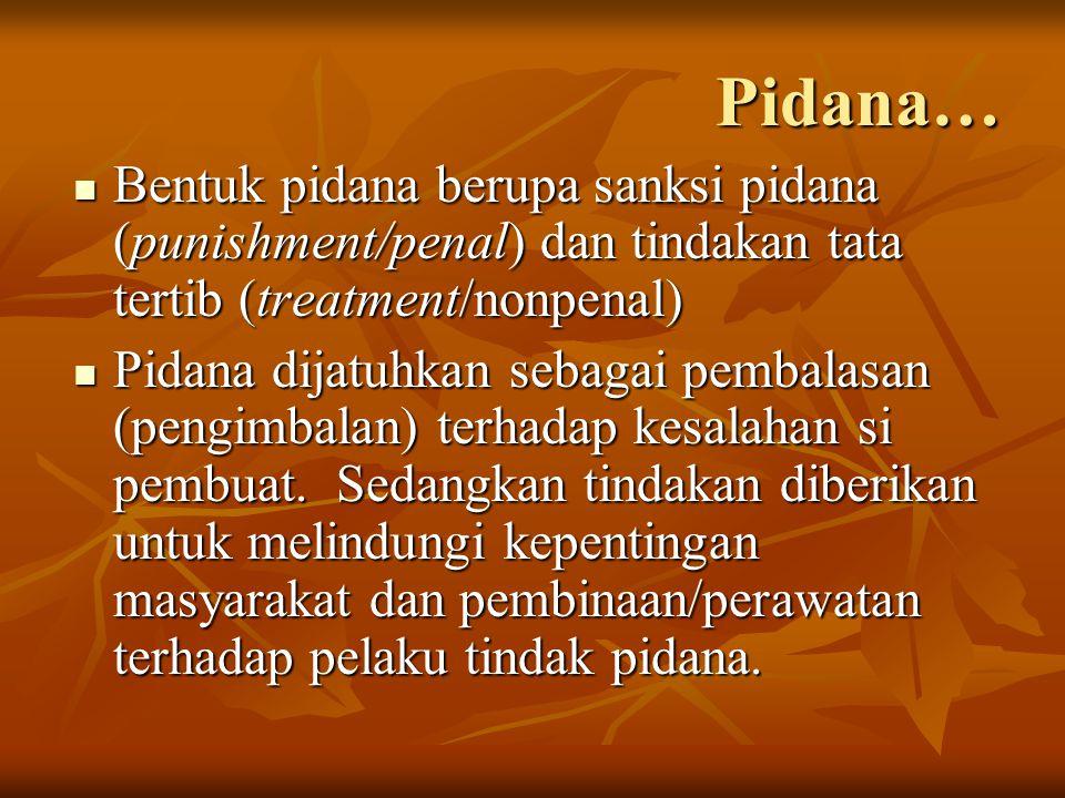 Pidana… Bentuk pidana berupa sanksi pidana (punishment/penal) dan tindakan tata tertib (treatment/nonpenal) Bentuk pidana berupa sanksi pidana (punish