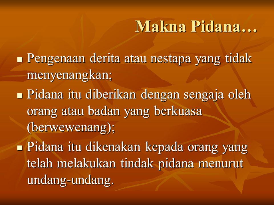Makna Pidana… Pengenaan derita atau nestapa yang tidak menyenangkan; Pengenaan derita atau nestapa yang tidak menyenangkan; Pidana itu diberikan denga