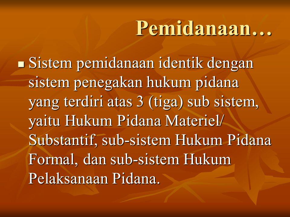 Pemidanaan… Sistem pemidanaan identik dengan sistem penegakan hukum pidana yang terdiri atas 3 (tiga) sub sistem, yaitu Hukum Pidana Materiel/ Substan