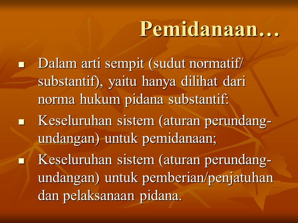 Pemidanaan… Dalam arti sempit (sudut normatif/ substantif), yaitu hanya dilihat dari norma hukum pidana substantif: Dalam arti sempit (sudut normatif/