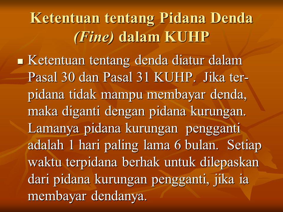 Ketentuan tentang Pidana Denda (Fine) dalam KUHP Ketentuan tentang denda diatur dalam Pasal 30 dan Pasal 31 KUHP. Jika ter- pidana tidak mampu membaya