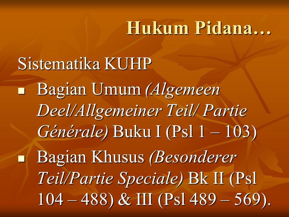 Hukum Pidana… Sistematika KUHP Bagian Umum (Algemeen Deel/Allgemeiner Teil/ Partie Générale) Buku I (Psl 1 – 103) Bagian Umum (Algemeen Deel/Allgemein