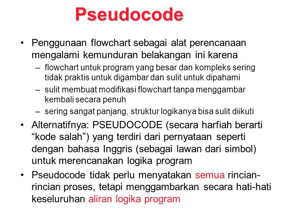 Pseudocode Penggunaan flowchart sebagai alat perencanaan mengalami kemunduran belakangan ini karena –flowchart untuk program yang besar dan kompleks s