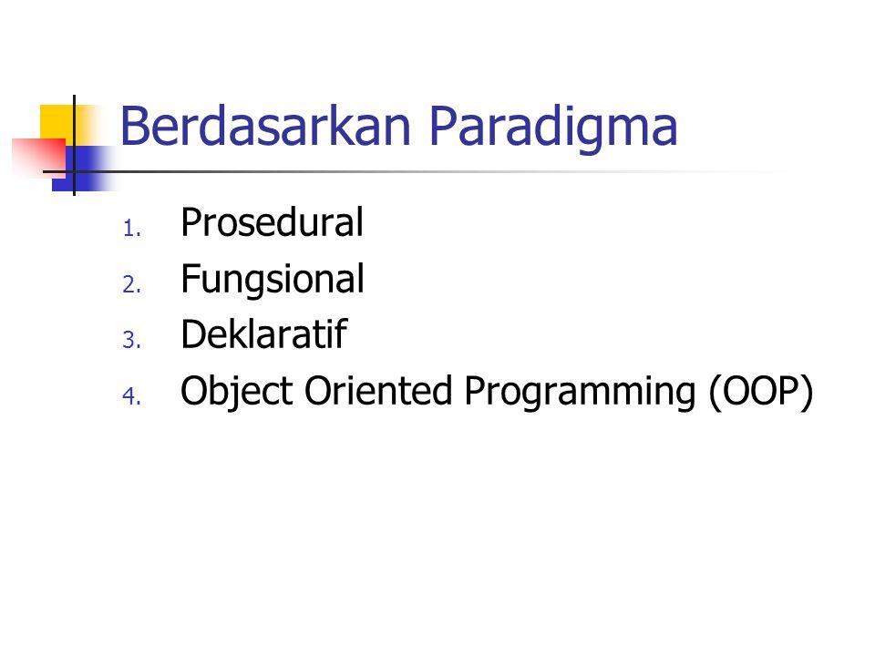 Berdasarkan Paradigma 1. Prosedural 2. Fungsional 3. Deklaratif 4. Object Oriented Programming (OOP)