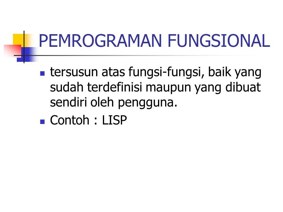 PEMROGRAMAN FUNGSIONAL tersusun atas fungsi-fungsi, baik yang sudah terdefinisi maupun yang dibuat sendiri oleh pengguna. Contoh : LISP