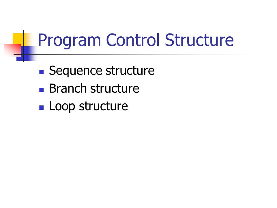 Program Control Structure Sequence structure Branch structure Loop structure