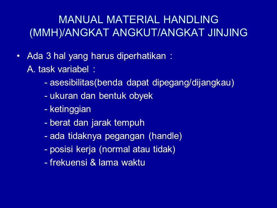 MANUAL MATERIAL HANDLING (MMH)/ANGKAT ANGKUT/ANGKAT JINJING Ada 3 hal yang harus diperhatikan : A. task variabel : - asesibilitas(benda dapat dipegang