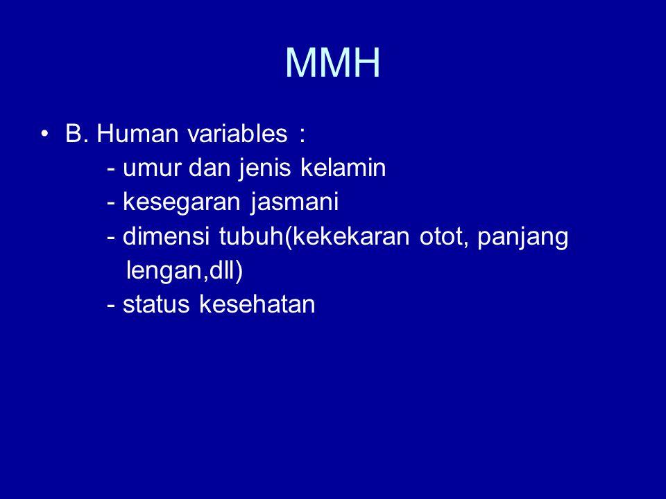 MMH B. Human variables : - umur dan jenis kelamin - kesegaran jasmani - dimensi tubuh(kekekaran otot, panjang lengan,dll) - status kesehatan
