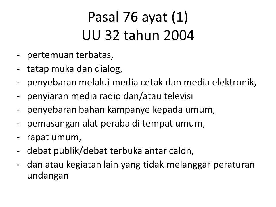 Pasal 76 ayat (1) UU 32 tahun 2004 -pertemuan terbatas, -tatap muka dan dialog, -penyebaran melalui media cetak dan media elektronik, -penyiaran media