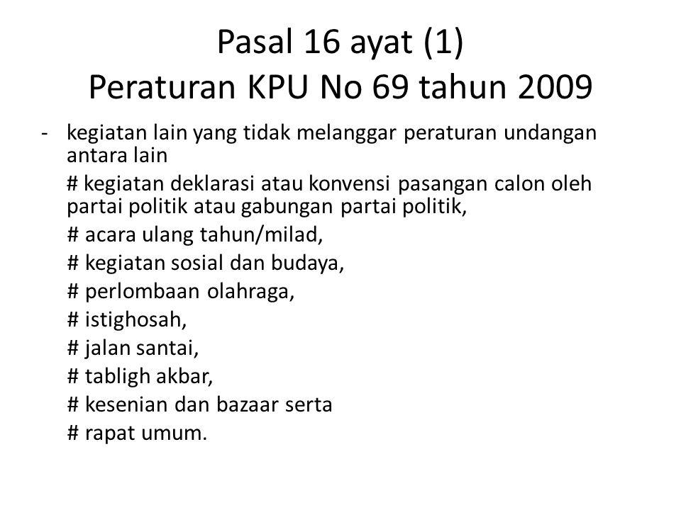 Pasal 16 ayat (1) Peraturan KPU No 69 tahun 2009 -kegiatan lain yang tidak melanggar peraturan undangan antara lain # kegiatan deklarasi atau konvensi
