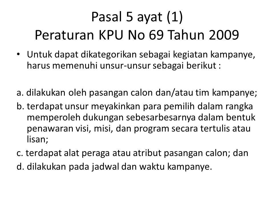 Pasal 5 ayat (1) Peraturan KPU No 69 Tahun 2009 Untuk dapat dikategorikan sebagai kegiatan kampanye, harus memenuhi unsur-unsur sebagai berikut : a. d
