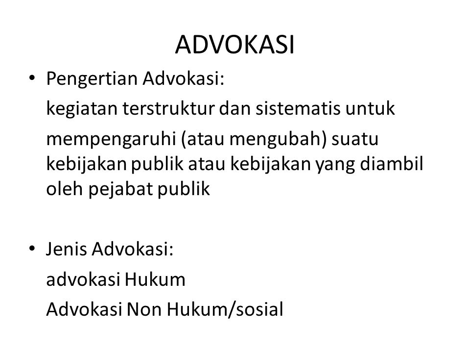 ADVOKASI HUKUM Pengertian: Kegiatan advokasi yang dilakukan oleh orang tertentu (sarjana hukum) dalam lembaga_lembaga peradilan (polisi, jaksa, pengadilan dll) dalam mendapatkan suatu keputusan hukum.