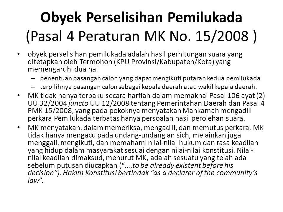 Obyek Perselisihan Pemilukada (Pasal 4 Peraturan MK No. 15/2008 ) obyek perselisihan pemilukada adalah hasil perhitungan suara yang ditetapkan oleh Te