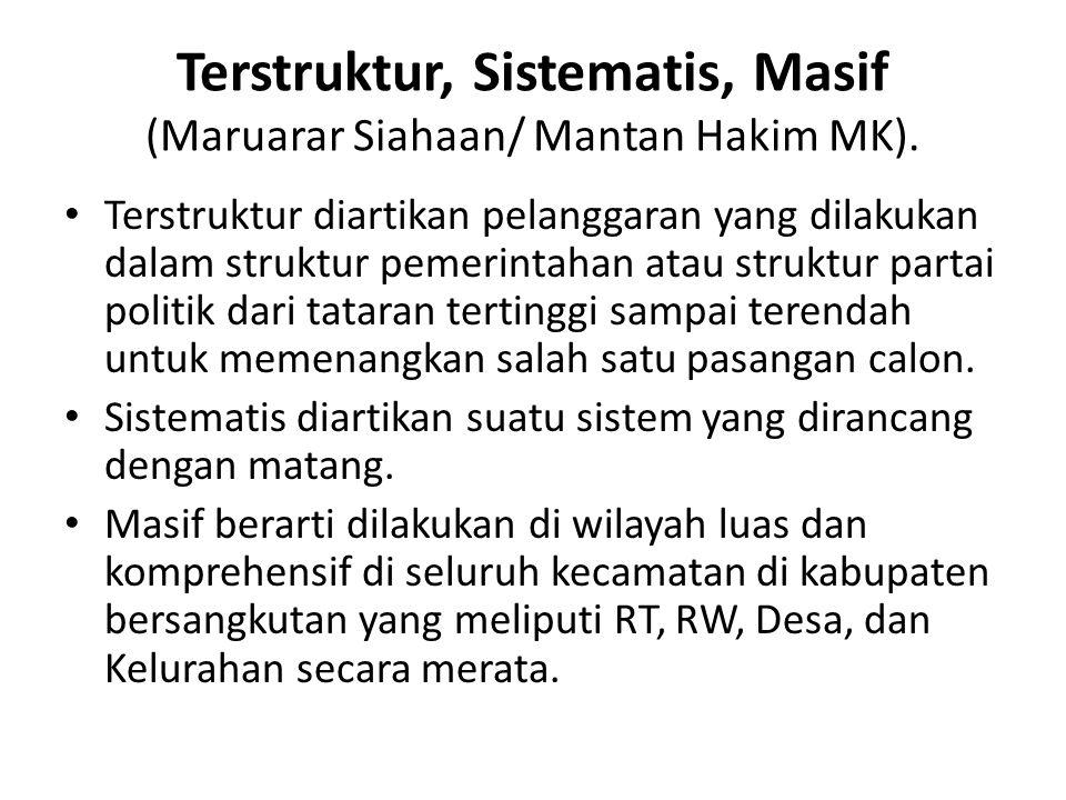 Terstruktur, Sistematis, Masif (Maruarar Siahaan/ Mantan Hakim MK). Terstruktur diartikan pelanggaran yang dilakukan dalam struktur pemerintahan atau