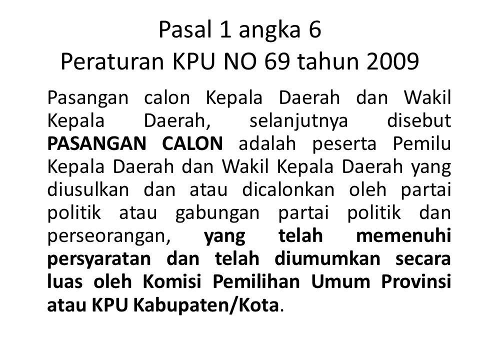 Pasal 1 angka 6 Peraturan KPU NO 69 tahun 2009 Pasangan calon Kepala Daerah dan Wakil Kepala Daerah, selanjutnya disebut PASANGAN CALON adalah peserta