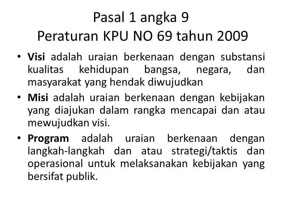 Pasal 1 angka 9 Peraturan KPU NO 69 tahun 2009 Visi adalah uraian berkenaan dengan substansi kualitas kehidupan bangsa, negara, dan masyarakat yang he