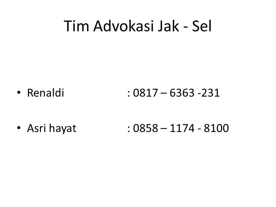 Tim Advokasi Jak - Sel Renaldi: 0817 – 6363 -231 Asri hayat: 0858 – 1174 - 8100