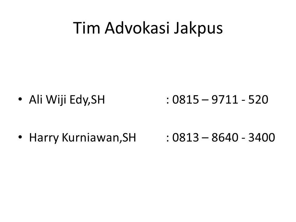 Tim Advokasi Jakpus Ali Wiji Edy,SH: 0815 – 9711 - 520 Harry Kurniawan,SH: 0813 – 8640 - 3400