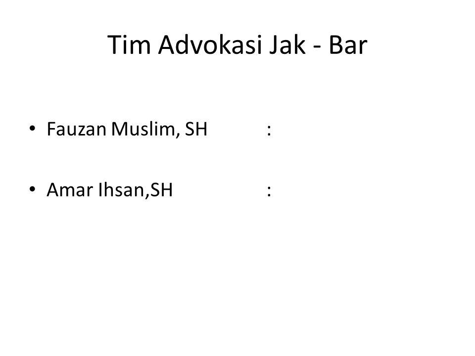 Tim Advokasi Jak - Bar Fauzan Muslim, SH: Amar Ihsan,SH: